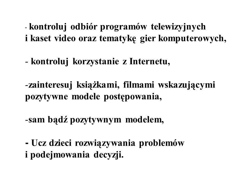 - kontroluj odbiór programów telewizyjnych i kaset video oraz tematykę gier komputerowych, - kontroluj korzystanie z Internetu, -zainteresuj książkami