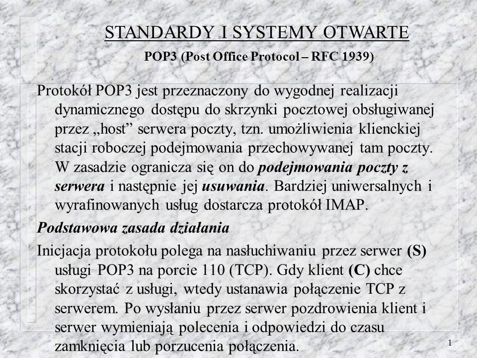 1 Protokół POP3 jest przeznaczony do wygodnej realizacji dynamicznego dostępu do skrzynki pocztowej obsługiwanej przez host serwera poczty, tzn.