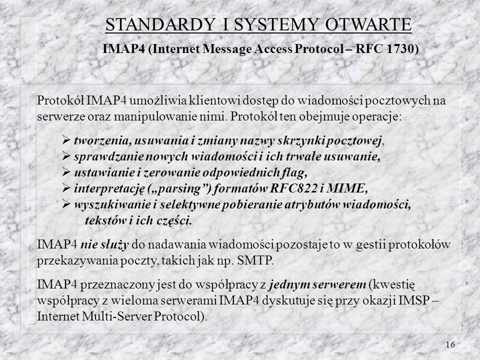 16 Protokół IMAP4 umożliwia klientowi dostęp do wiadomości pocztowych na serwerze oraz manipulowanie nimi.