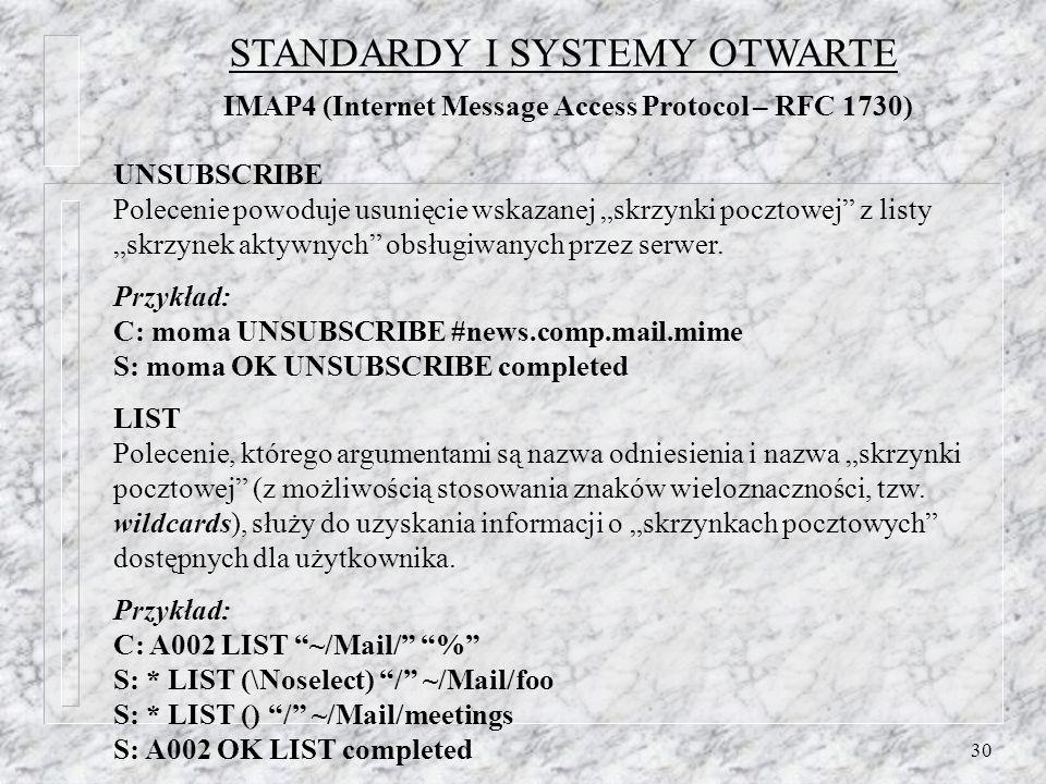 30 UNSUBSCRIBE Polecenie powoduje usunięcie wskazanej skrzynki pocztowej z listy skrzynek aktywnych obsługiwanych przez serwer.