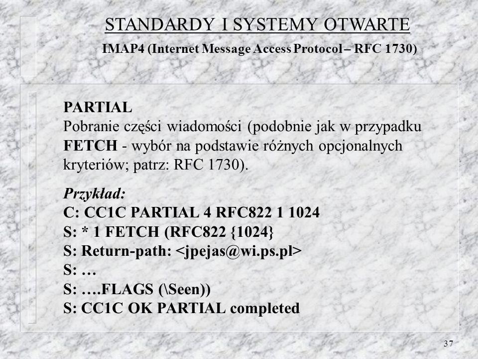 37 PARTIAL Pobranie części wiadomości (podobnie jak w przypadku FETCH - wybór na podstawie różnych opcjonalnych kryteriów; patrz: RFC 1730).