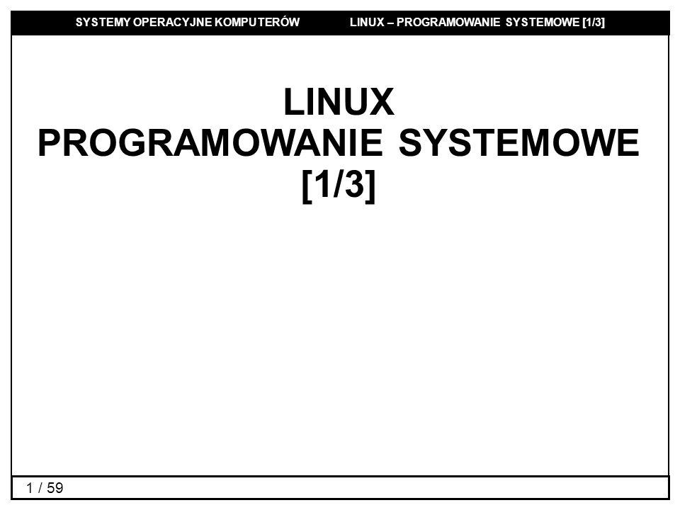 SYSTEMY OPERACYJNE KOMPUTERÓW LINUX – PROGRAMOWANIE SYSTEMOWE [1/3] 2 / 59 Plan wykładu Procesy Sygnały