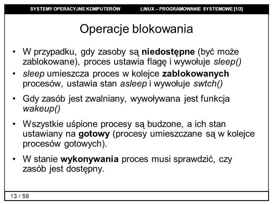 SYSTEMY OPERACYJNE KOMPUTERÓW LINUX – PROGRAMOWANIE SYSTEMOWE [1/3] 13 / 59 Operacje blokowania W przypadku, gdy zasoby są niedostępne (być może zablo