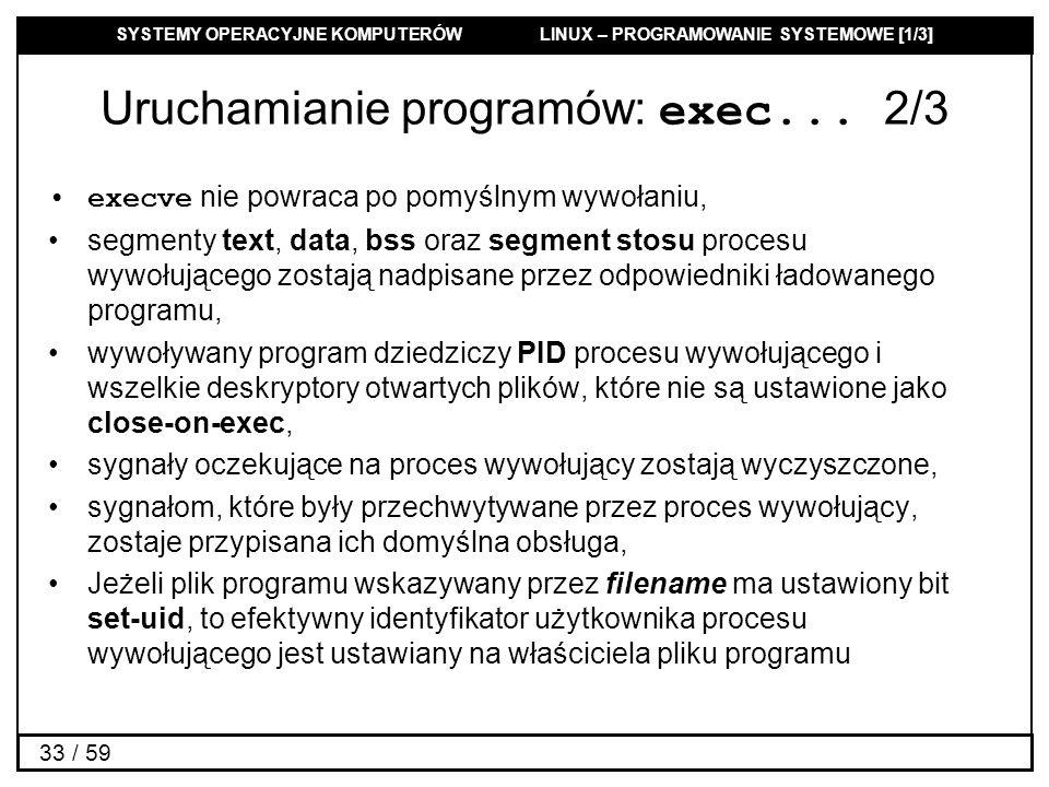 SYSTEMY OPERACYJNE KOMPUTERÓW LINUX – PROGRAMOWANIE SYSTEMOWE [1/3] 33 / 59 Uruchamianie programów: exec... 2/3 execve nie powraca po pomyślnym wywoła