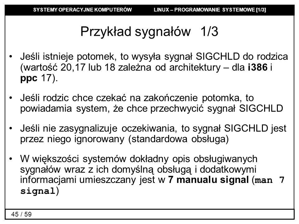 SYSTEMY OPERACYJNE KOMPUTERÓW LINUX – PROGRAMOWANIE SYSTEMOWE [1/3] 45 / 59 Przykład sygnałów1/3 Jeśli istnieje potomek, to wysyła sygnał SIGCHLD do r