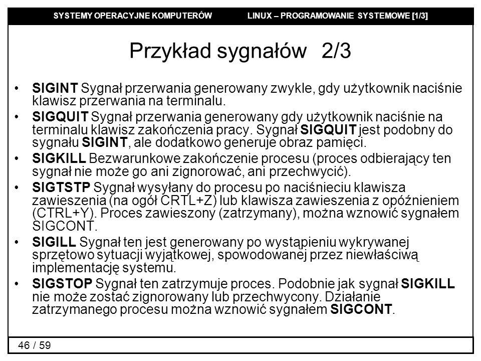 SYSTEMY OPERACYJNE KOMPUTERÓW LINUX – PROGRAMOWANIE SYSTEMOWE [1/3] 46 / 59 Przykład sygnałów2/3 SIGINT Sygnał przerwania generowany zwykle, gdy użytk