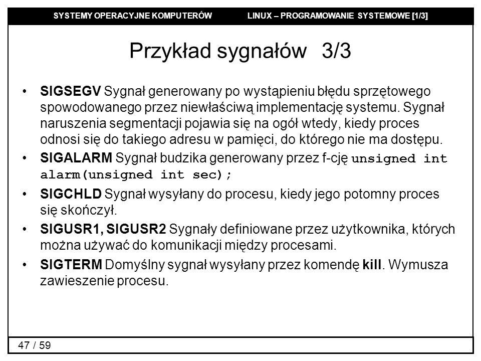 SYSTEMY OPERACYJNE KOMPUTERÓW LINUX – PROGRAMOWANIE SYSTEMOWE [1/3] 47 / 59 Przykład sygnałów3/3 SIGSEGV Sygnał generowany po wystąpieniu błędu sprzęt