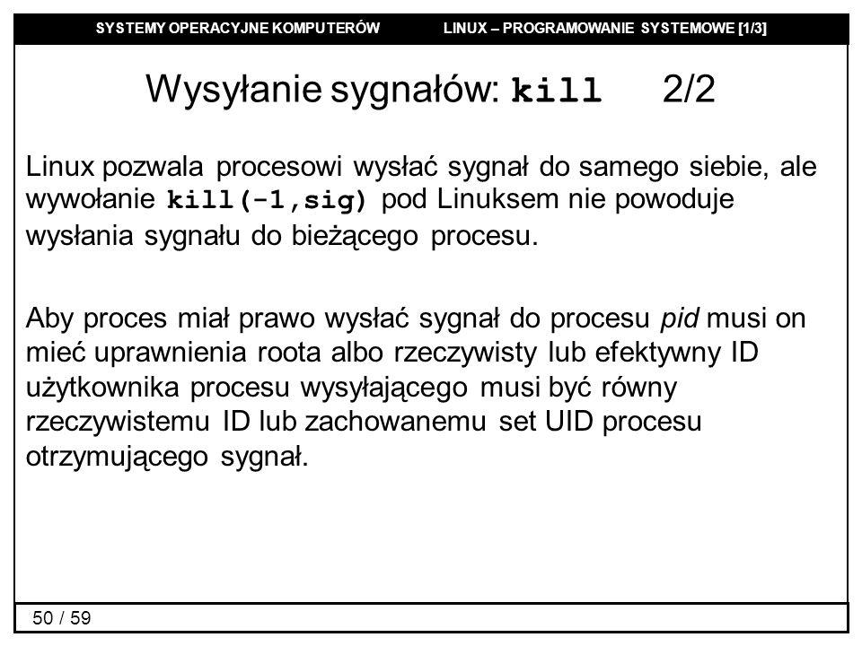 SYSTEMY OPERACYJNE KOMPUTERÓW LINUX – PROGRAMOWANIE SYSTEMOWE [1/3] 50 / 59 Wysyłanie sygnałów: kill 2/2 Linux pozwala procesowi wysłać sygnał do same