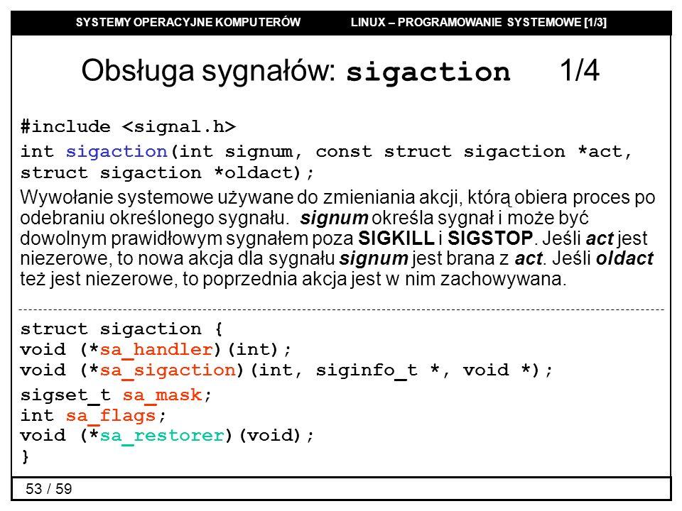 SYSTEMY OPERACYJNE KOMPUTERÓW LINUX – PROGRAMOWANIE SYSTEMOWE [1/3] 53 / 59 Obsługa sygnałów: sigaction 1/4 #include int sigaction(int signum, const s
