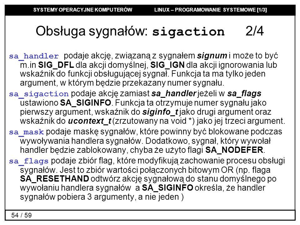 SYSTEMY OPERACYJNE KOMPUTERÓW LINUX – PROGRAMOWANIE SYSTEMOWE [1/3] 54 / 59 Obsługa sygnałów: sigaction 2/4 sa_handler podaje akcję, związaną z sygnał