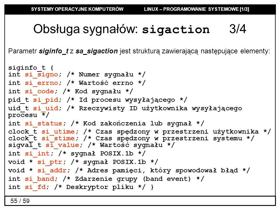 SYSTEMY OPERACYJNE KOMPUTERÓW LINUX – PROGRAMOWANIE SYSTEMOWE [1/3] 55 / 59 Obsługa sygnałów: sigaction 3/4 Parametr siginfo_t z sa_sigaction jest str