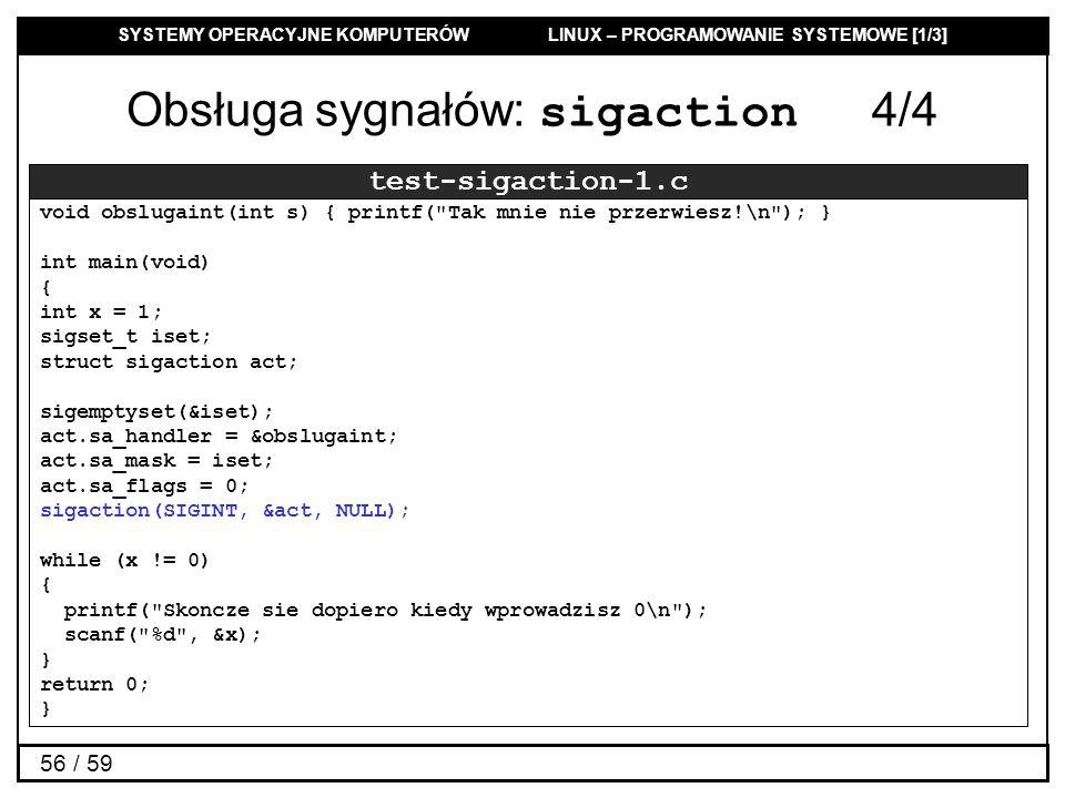 SYSTEMY OPERACYJNE KOMPUTERÓW LINUX – PROGRAMOWANIE SYSTEMOWE [1/3] 56 / 59 Obsługa sygnałów: sigaction 4/4 test-sigaction-1.c void obslugaint(int s)
