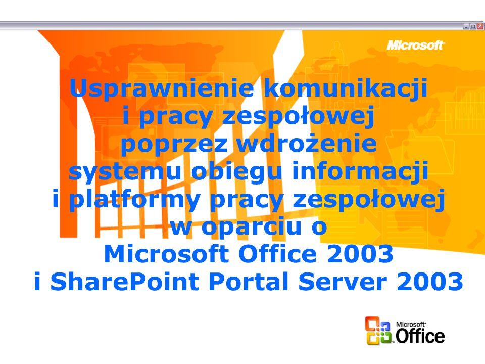 Usprawnienie komunikacji i pracy zespołowej poprzez wdrożenie systemu obiegu informacji i platformy pracy zespołowej w oparciu o Microsoft Office 2003