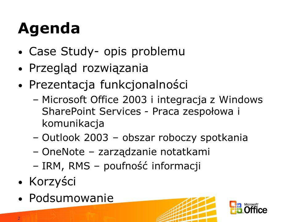 2 Agenda Case Study- opis problemu Przegląd rozwiązania Prezentacja funkcjonalności –Microsoft Office 2003 i integracja z Windows SharePoint Services