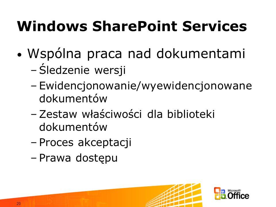 20 Windows SharePoint Services Wspólna praca nad dokumentami –Śledzenie wersji –Ewidencjonowanie/wyewidencjonowane dokumentów –Zestaw właściwości dla