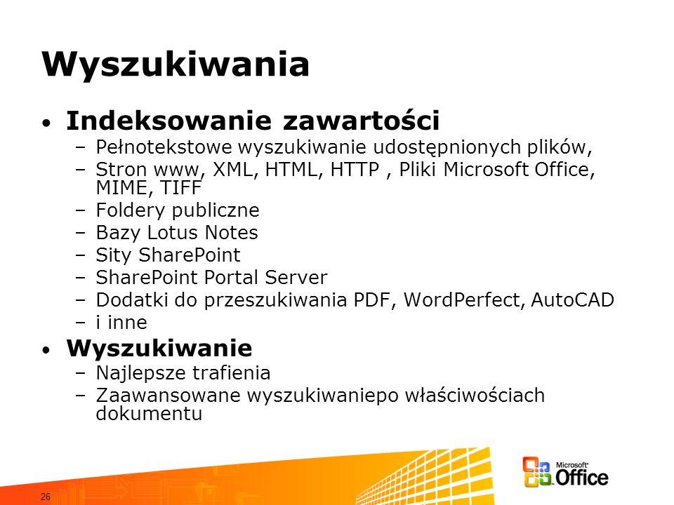 26 Wyszukiwania Indeksowanie zawartości –Pełnotekstowe wyszukiwanie udostępnionych plików, –Stron www, XML, HTML, HTTP, Pliki Microsoft Office, MIME,