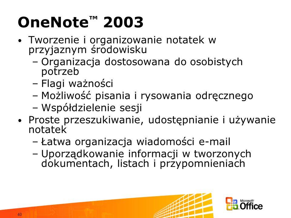40 OneNote 2003 Tworzenie i organizowanie notatek w przyjaznym środowisku –Organizacja dostosowana do osobistych potrzeb –Flagi ważności –Możliwość pi
