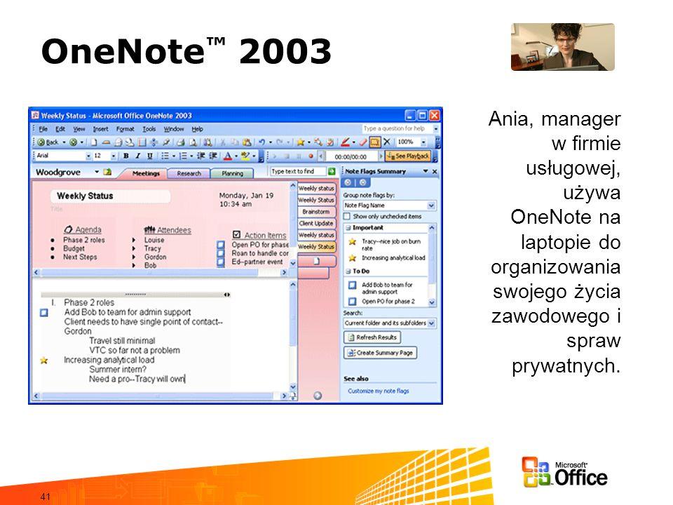 41 OneNote 2003 Ania, manager w firmie usługowej, używa OneNote na laptopie do organizowania swojego życia zawodowego i spraw prywatnych.