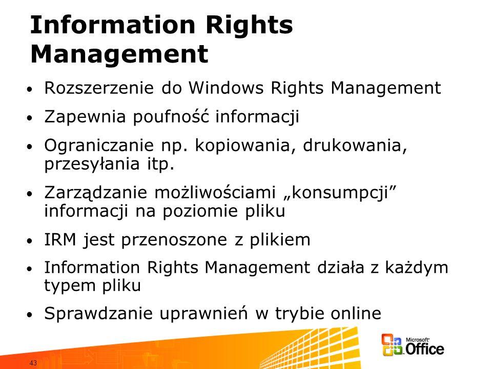 43 Information Rights Management Rozszerzenie do Windows Rights Management Zapewnia poufność informacji Ograniczanie np. kopiowania, drukowania, przes