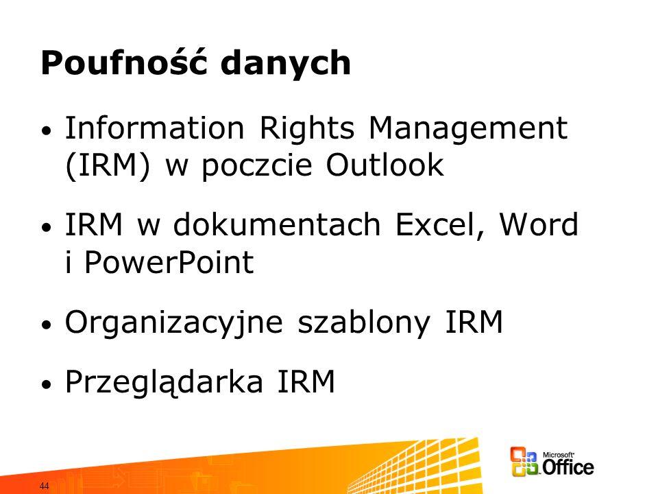 44 Poufność danych Information Rights Management (IRM) w poczcie Outlook IRM w dokumentach Excel, Word i PowerPoint Organizacyjne szablony IRM Przeglą