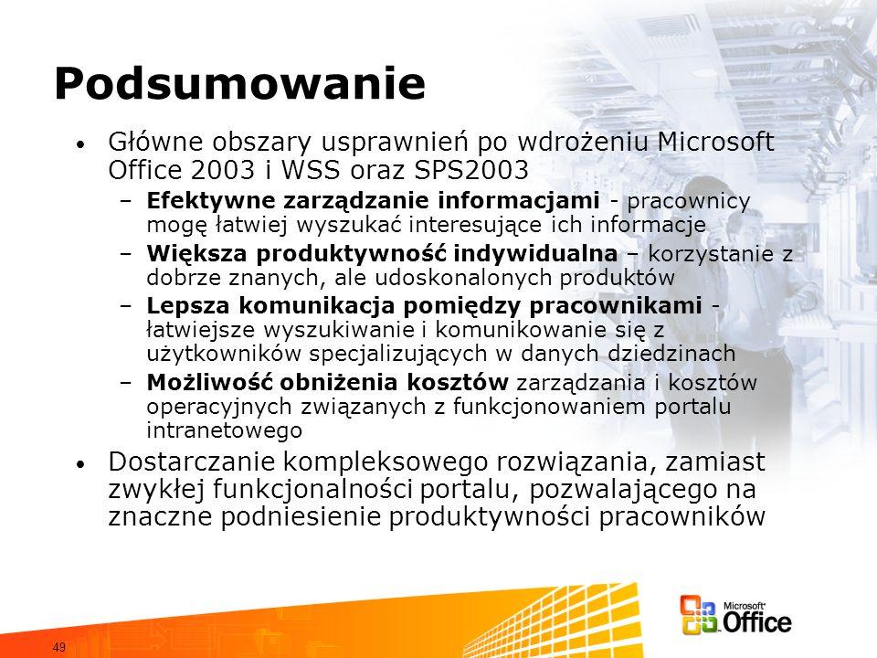 49 Podsumowanie Główne obszary usprawnień po wdrożeniu Microsoft Office 2003 i WSS oraz SPS2003 –Efektywne zarządzanie informacjami - pracownicy mogę