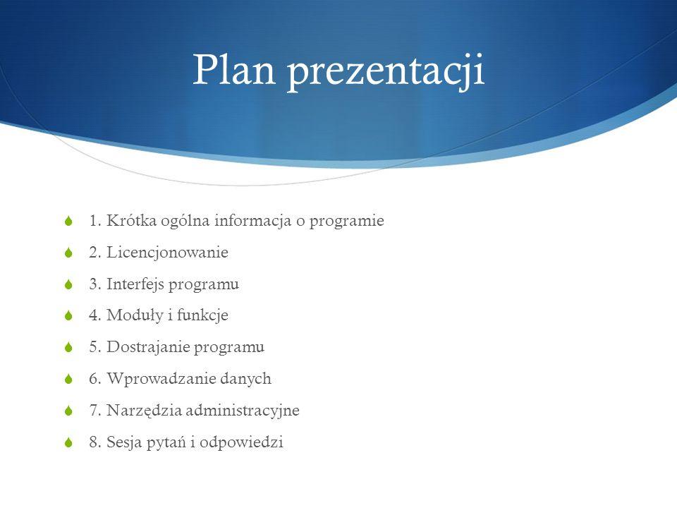 Plan prezentacji 1. Krótka ogólna informacja o programie 2. Licencjonowanie 3. Interfejs programu 4. Modu ł y i funkcje 5. Dostrajanie programu 6. Wpr