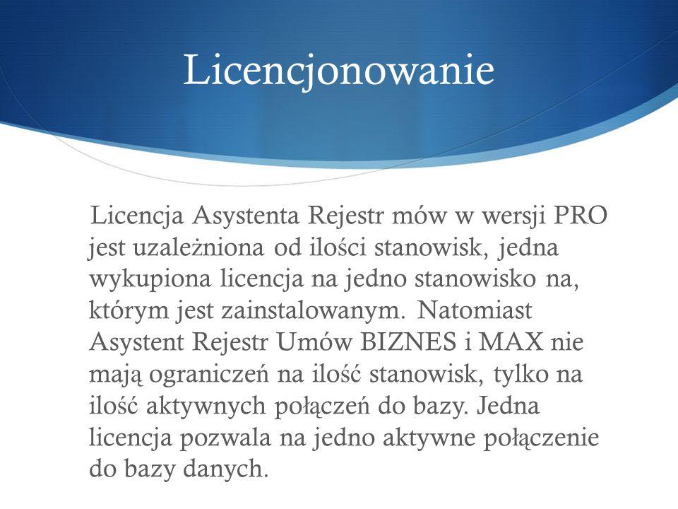 Licencjonowanie Licencja Asystenta Rejestr mów w wersji PRO jest uzale ż niona od ilo ś ci stanowisk, jedna wykupiona licencja na jedno stanowisko na, którym jest zainstalowanym.