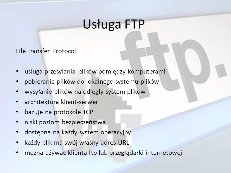 Usługa FTP File Transfer Protocol usługa przesyłania plików pomiędzy komputerami pobieranie plików do lokalnego systemu plików wysyłanie plików na odl