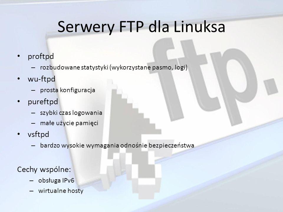 Serwery FTP dla Linuksa proftpd – rozbudowane statystyki (wykorzystane pasmo, logi) wu-ftpd – prosta konfiguracja pureftpd – szybki czas logowania – m