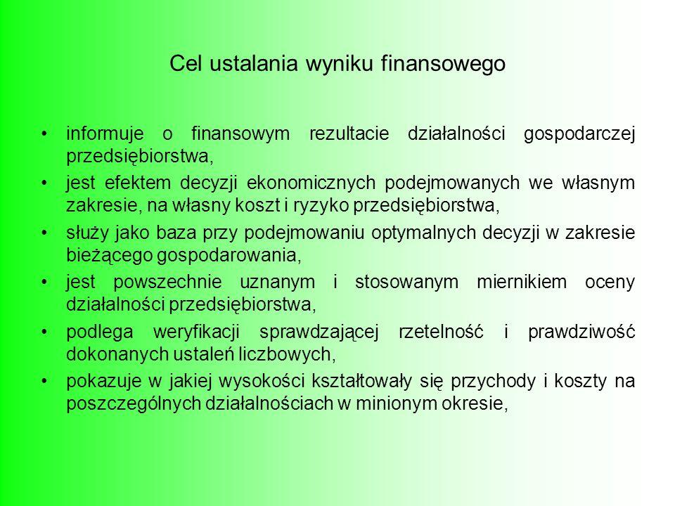 Cel ustalania wyniku finansowego informuje o finansowym rezultacie działalności gospodarczej przedsiębiorstwa, jest efektem decyzji ekonomicznych pode