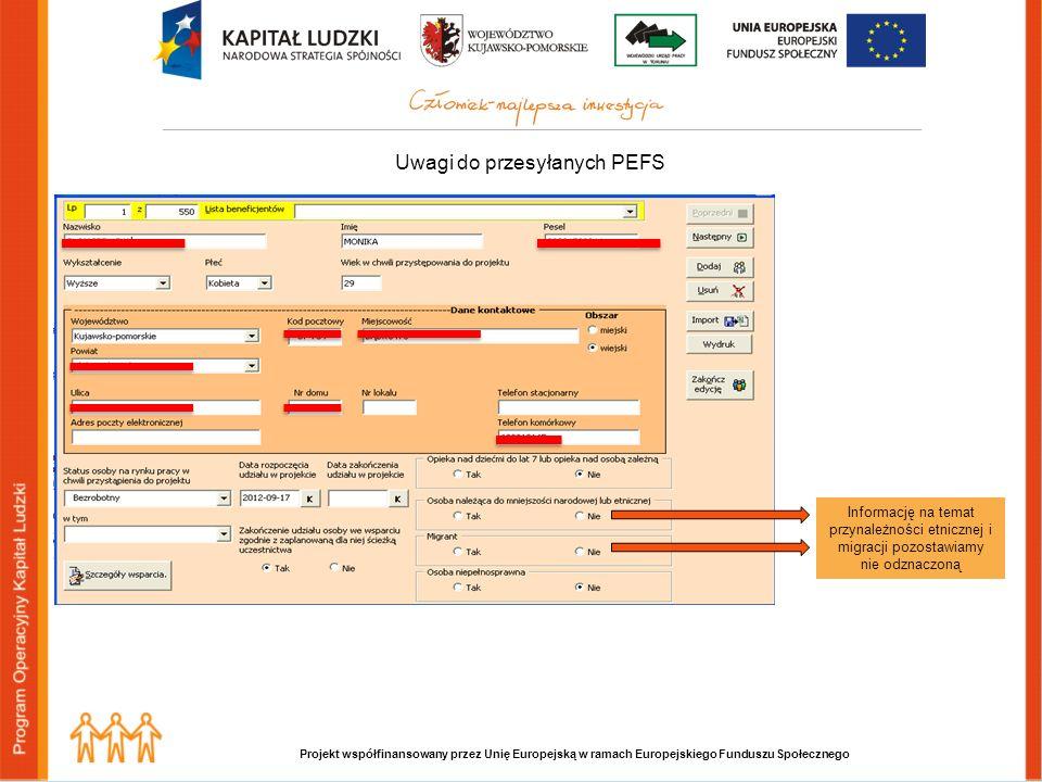 Projekt współfinansowany przez Unię Europejską w ramach Europejskiego Funduszu Społecznego Uwagi do przesyłanych PEFS Informację na temat przynależności etnicznej i migracji pozostawiamy nie odznaczoną