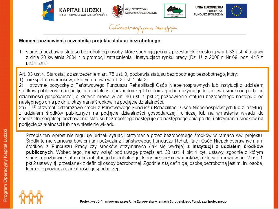 Projekt współfinansowany przez Unię Europejską w ramach Europejskiego Funduszu Społecznego Moment pozbawienia uczestnika projektu statusu bezrobotnego.