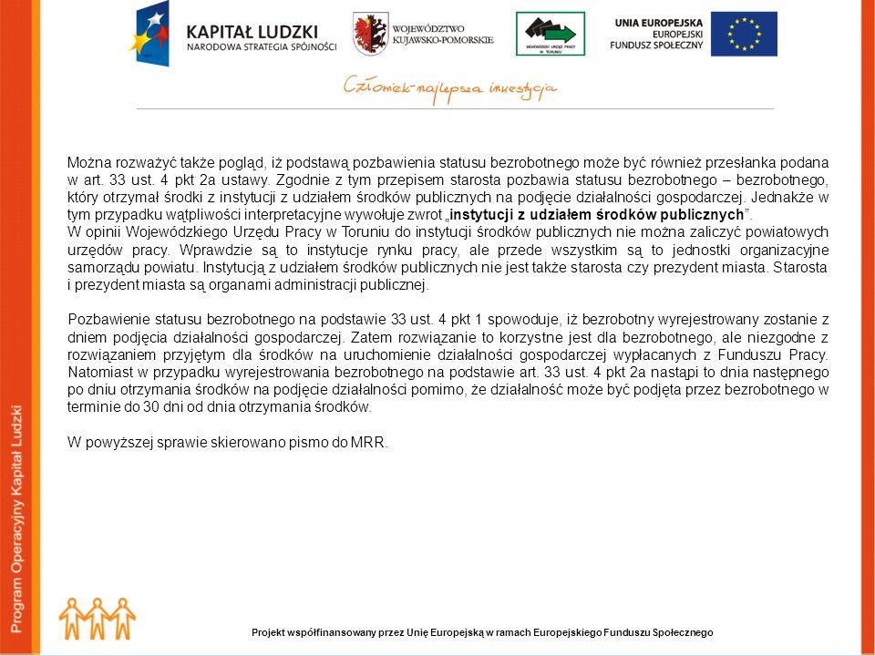 Projekt współfinansowany przez Unię Europejską w ramach Europejskiego Funduszu Społecznego Można rozważyć także pogląd, iż podstawą pozbawienia statusu bezrobotnego może być również przesłanka podana w art.