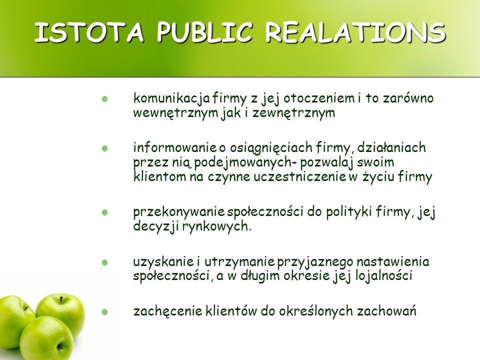 ISTOTA PUBLIC REALATIONS komunikacja firmy z jej otoczeniem i to zarówno wewnętrznym jak i zewnętrznym informowanie o osiągnięciach firmy, działaniach