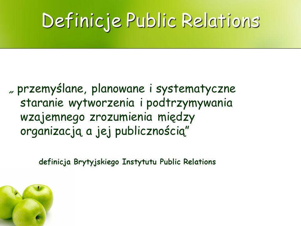 Definicje Public Relations przemyślane, planowane i systematyczne staranie wytworzenia i podtrzymywania wzajemnego zrozumienia między organizacją a je