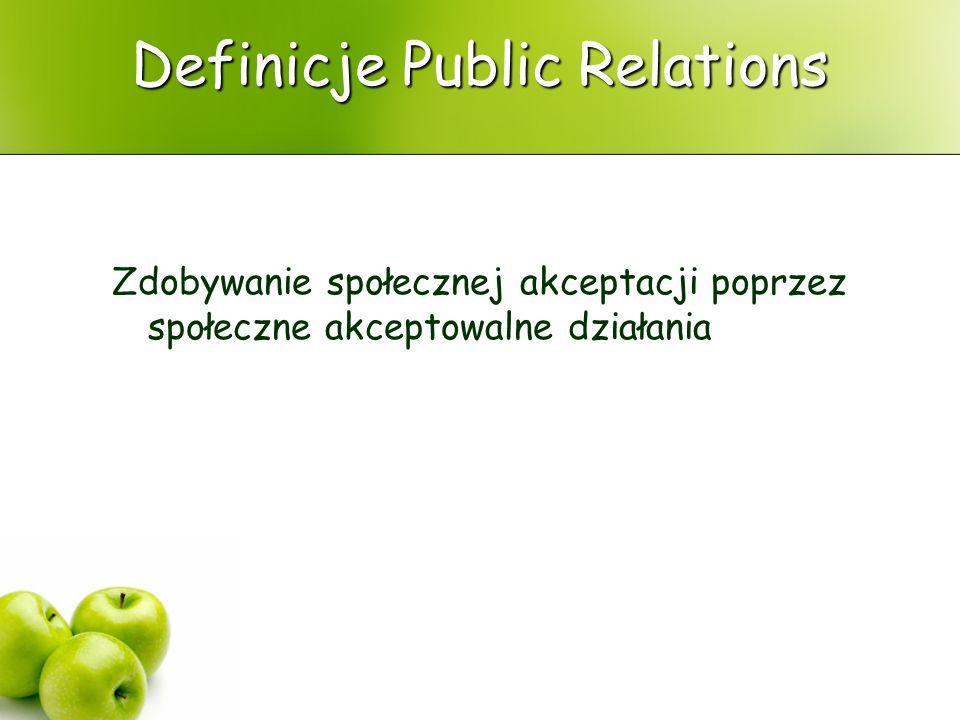 Definicje Public Relations Zdobywanie społecznej akceptacji poprzez społeczne akceptowalne działania