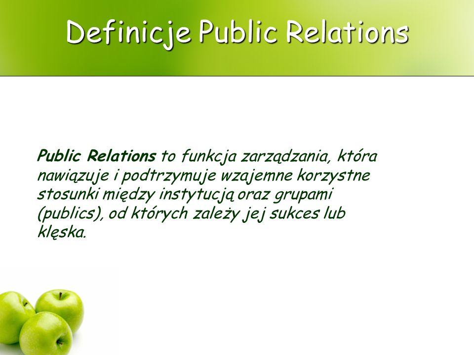 Definicje Public Relations Public Relations to funkcja zarządzania, która nawiązuje i podtrzymuje wzajemne korzystne stosunki między instytucją oraz g