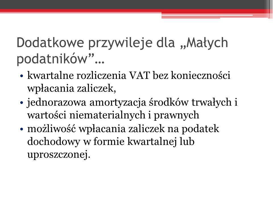 Dodatkowe przywileje dla Małych podatników… kwartalne rozliczenia VAT bez konieczności wpłacania zaliczek, jednorazowa amortyzacja środków trwałych i