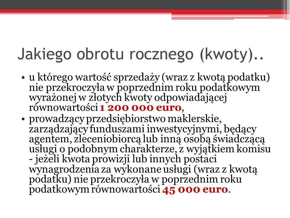 Jakiego obrotu rocznego (kwoty).. u którego wartość sprzedaży (wraz z kwotą podatku) nie przekroczyła w poprzednim roku podatkowym wyrażonej w złotych