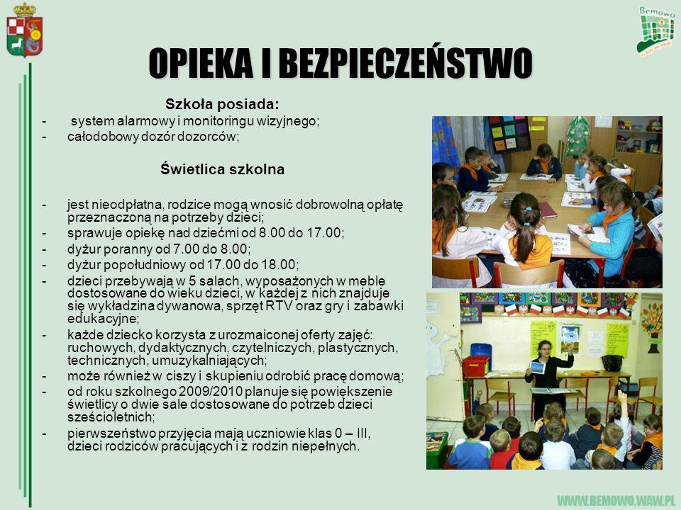 OPIEKA I BEZPIECZEŃSTWO Szkoła posiada: - system alarmowy i monitoringu wizyjnego; -całodobowy dozór dozorców; Świetlica szkolna -jest nieodpłatna, rodzice mogą wnosić dobrowolną opłatę przeznaczoną na potrzeby dzieci; -sprawuje opiekę nad dziećmi od 8.00 do 17.00; -dyżur poranny od 7.00 do 8.00; -dyżur popołudniowy od 17.00 do 18.00; -dzieci przebywają w 5 salach, wyposażonych w meble dostosowane do wieku dzieci, w każdej z nich znajduje się wykładzina dywanowa, sprzęt RTV oraz gry i zabawki edukacyjne; -każde dziecko korzysta z urozmaiconej oferty zajęć: ruchowych, dydaktycznych, czytelniczych, plastycznych, technicznych, umuzykalniających; -może również w ciszy i skupieniu odrobić pracę domową; -od roku szkolnego 2009/2010 planuje się powiększenie świetlicy o dwie sale dostosowane do potrzeb dzieci sześcioletnich; -pierwszeństwo przyjęcia mają uczniowie klas 0 – III, dzieci rodziców pracujących i z rodzin niepełnych.