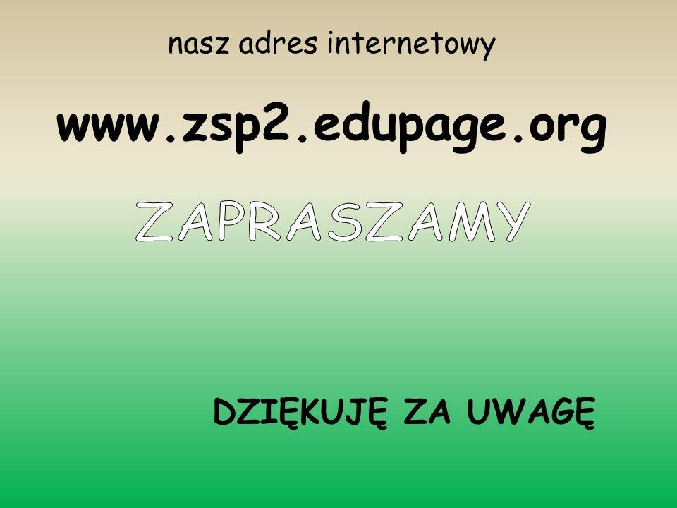 nasz adres internetowy www.zsp2.edupage.org DZIĘKUJĘ ZA UWAGĘ