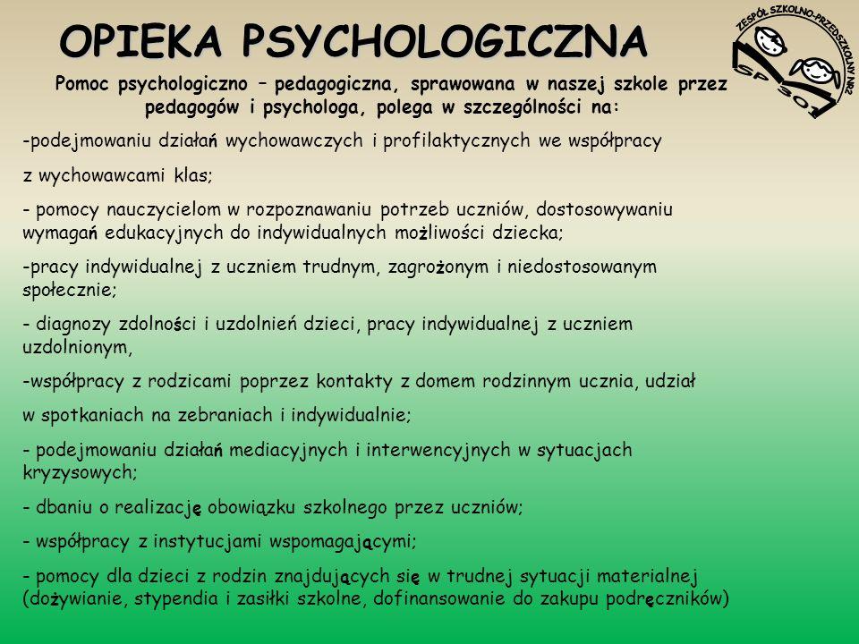 OPIEKA PSYCHOLOGICZNA Pomoc psychologiczno – pedagogiczna, sprawowana w naszej szkole przez pedagogów i psychologa, polega w szczególności na: -podejm