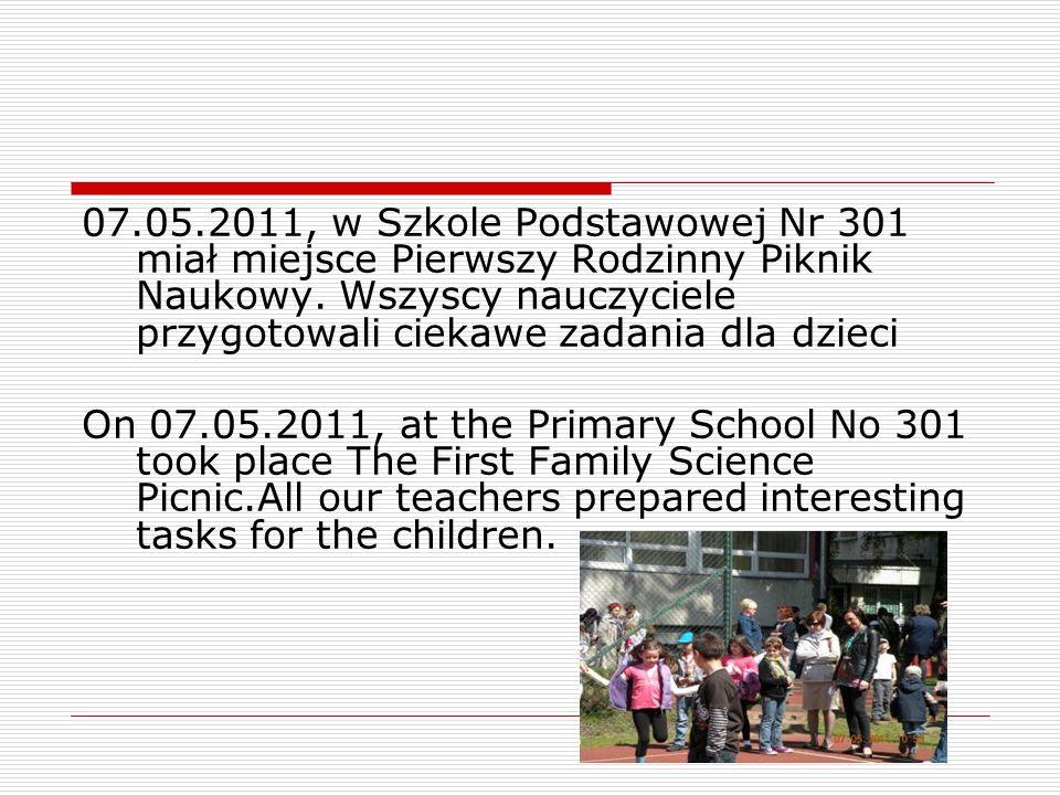 07.05.2011, w Szkole Podstawowej Nr 301 miał miejsce Pierwszy Rodzinny Piknik Naukowy.
