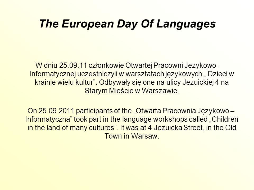 The European Day Of Languages W dniu 25.09.11 członkowie Otwartej Pracowni Językowo- Informatycznej uczestniczyli w warsztatach językowych Dzieci w krainie wielu kultur.