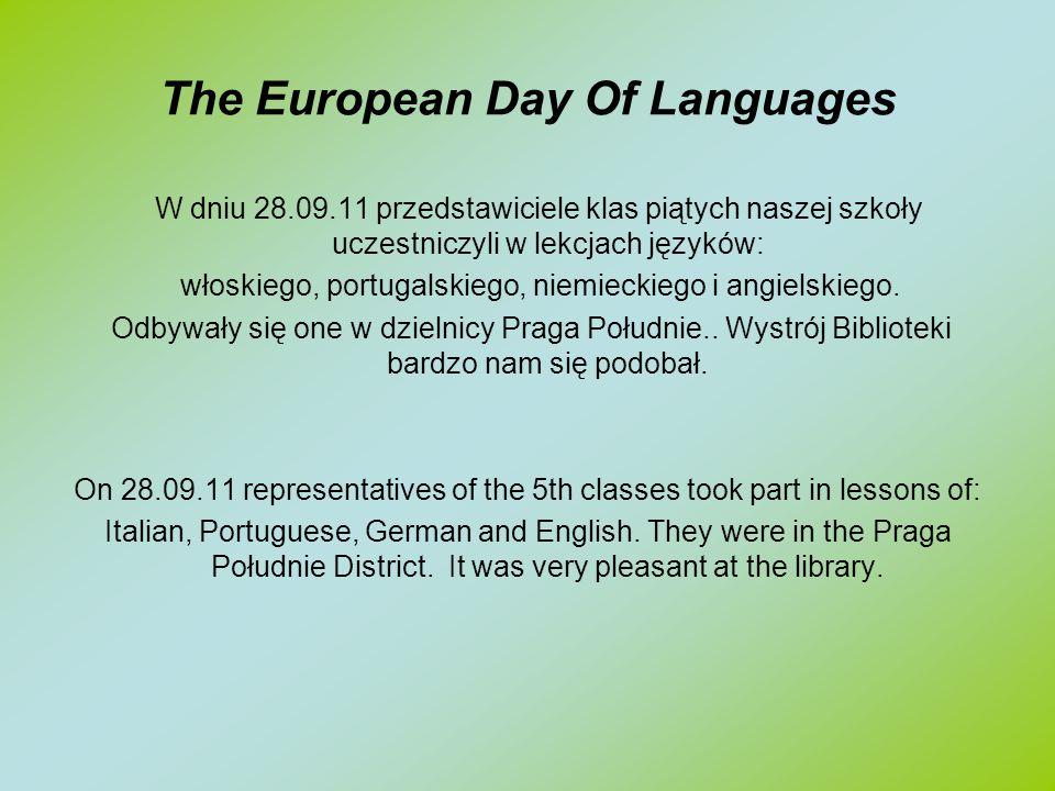 The European Day Of Languages W dniu 28.09.11 przedstawiciele klas piątych naszej szkoły uczestniczyli w lekcjach języków: włoskiego, portugalskiego, niemieckiego i angielskiego.