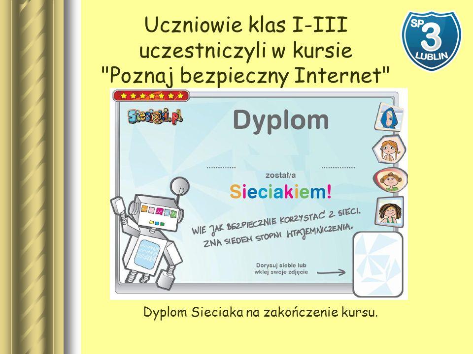 Uczniowie klas I-III uczestniczyli w kursie Poznaj bezpieczny Internet Dyplom Sieciaka na zakończenie kursu.