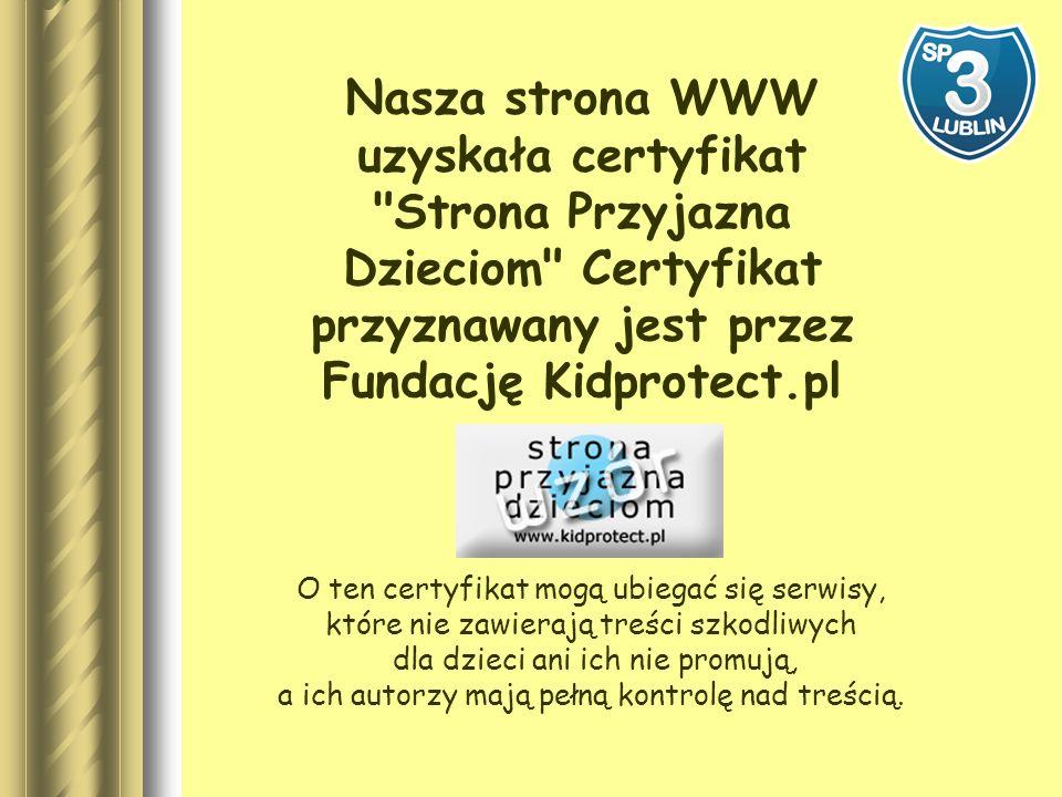 Na stronie internetowej naszej szkoły umieszczane są informacje na temat bezpiecznego korzystania z Sieci: http://www.sp3.lublin.pl/pl/Strona,Bezp ieczny+Internet,69.html Z materiałów tych korzystają uczniowie, nauczyciele i rodzice.