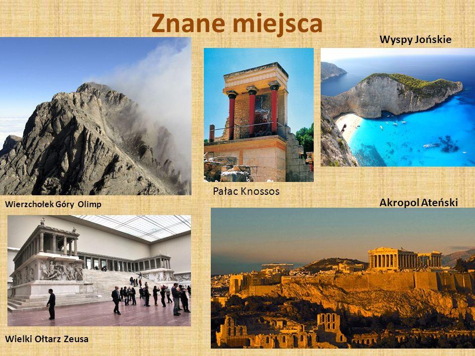 Znane miejsca Wierzchołek Góry Olimp Akropol Ateński Wyspy Jońskie Wielki Ołtarz Zeusa Pałac Knossos