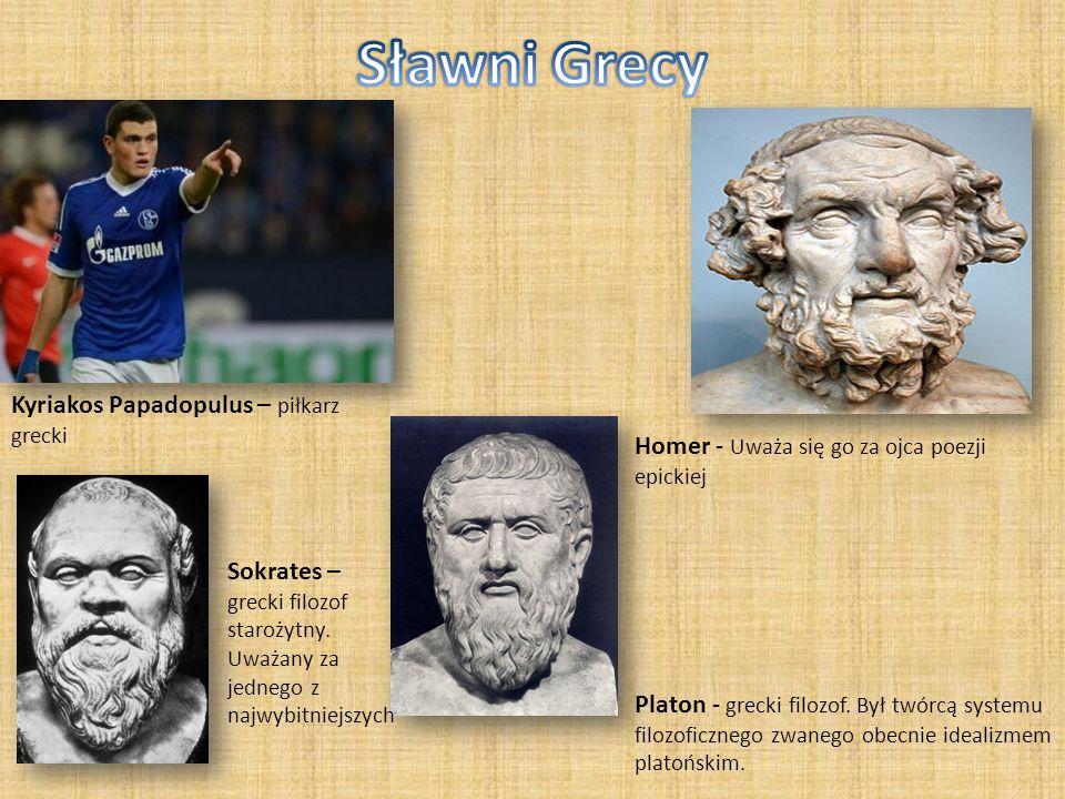 Kyriakos Papadopulus – piłkarz grecki Homer - Uważa się go za ojca poezji epickiej Platon - grecki filozof. Był twórcą systemu filozoficznego zwanego