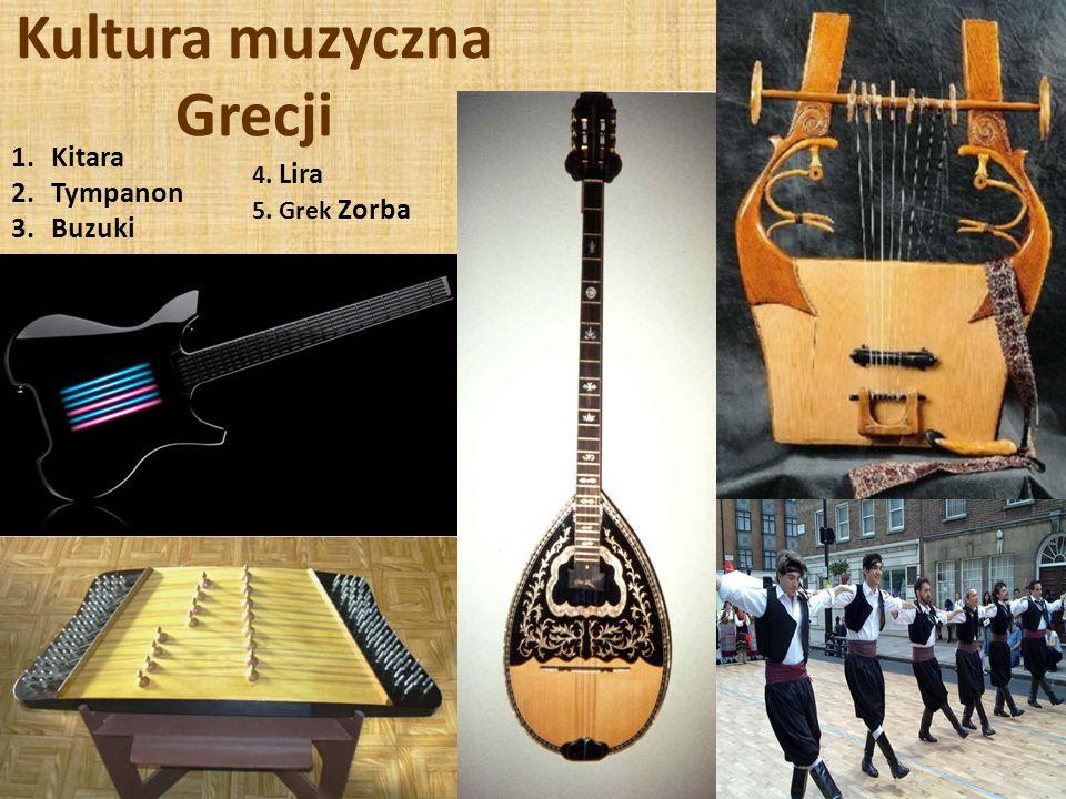 Kultura muzyczna Grecji 1.Kitara 2.Tympanon 3.Buzuki 4. Lira 5. Grek Zorba